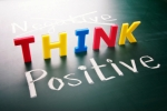 Think positive, do not think negative